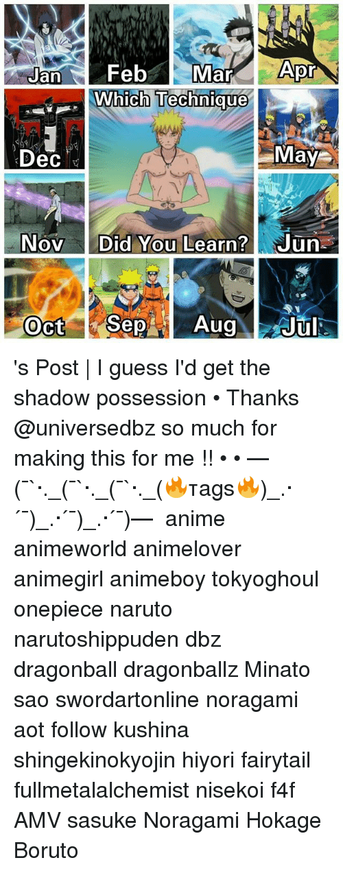 Anime, Dragonball, and Memes: ar  Which Technique  Dec  Maye  oV  Oct Sep 's Post | I guess I'd get the shadow possession • Thanks @universedbz so much for making this for me !! • • —(¯`·._(¯`·._(¯`·._(🔥тagѕ🔥)_.·´¯)_.·´¯)_.·´¯)— 『 anime animeworld animelover animegirl animeboy tokyoghoul onepiece naruto narutoshippuden dbz dragonball dragonballz Minato sao swordartonline noragami aot follow kushina shingekinokyojin hiyori fairytail fullmetalalchemist nisekoi f4f AMV sasuke Noragami Hokage Boruto』