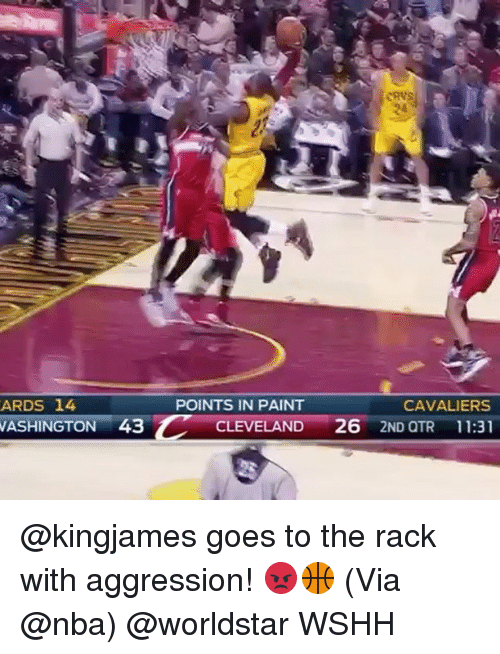 Memes, Nba, and Worldstar: ARDS 14.  WASHINGTON 43  CAVALIERS  POINTS IN PAINT  CLEVELAND  26  2ND OTR 11:31 @kingjames goes to the rack with aggression! 😡🏀 (Via @nba) @worldstar WSHH