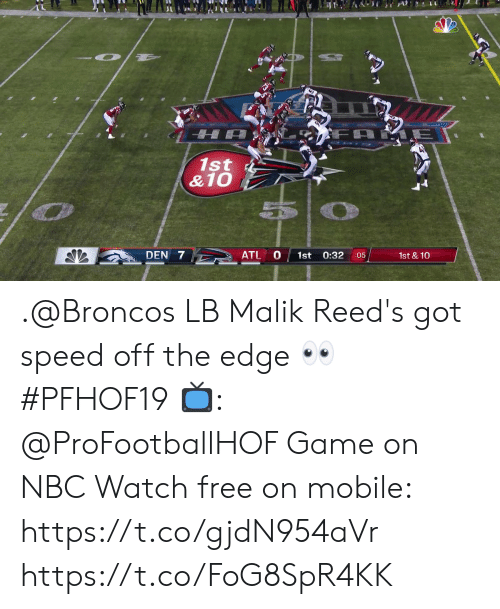 Memes, Broncos, and Free: ARE  1st  &10  ATL  DEN 7  0:32  1st  :05  1st & 10 .@Broncos LB Malik Reed's got speed off the edge 👀 #PFHOF19  📺: @ProFootballHOF Game on NBC Watch free on mobile: https://t.co/gjdN954aVr https://t.co/FoG8SpR4KK