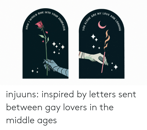 sink: ARE MY LOVE  IN TO  AND  YOUR  SINK  WOULD  tономо  LONGING  yoU ALONE  EMBRAG injuuns: inspired by letters sent between gay lovers in the middle ages