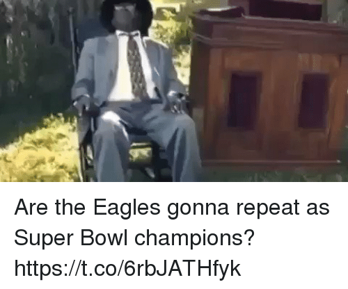 Philadelphia Eagles, Memes, and Super Bowl: Are the Eagles gonna repeat as Super Bowl champions? https://t.co/6rbJATHfyk