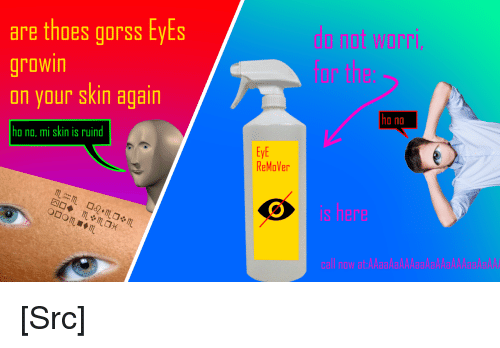 Reddit, Eye, and Com: are thoes gorss EyEs  WOrr  growin  on your skin again  ho no, mi skin is ruind  ho no  EyE  ReMoVer [Src]