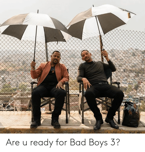 Bad Boys: Are u ready for Bad Boys 3?