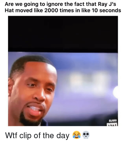 Funny, Wtf, and Ray: Are we going to ignore the fact that Ray J's  Hat moved like 2000 times in like 10 seconds  FLL Wtf clip of the day 😂💀