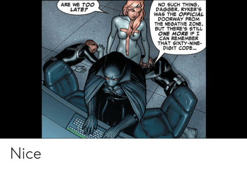 Marvel Comics, Nice, and Code: ARE WE TOO  LATE?  NO SUCH THING,  DAGGER. RYKER'S  WAS THE OFFICIAL  DOORWAY FROM  THE NEGATIVE ZONE,  BUT THERE'S STILL  ONE MORE IF I  CAN REMEMBER  THAT SIXTY-NINE  DIGIT CODE.. Nice