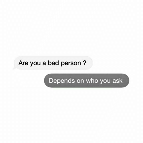 Bad, Bad Person, and Ask: Are you a bad person?  Depends on who you ask