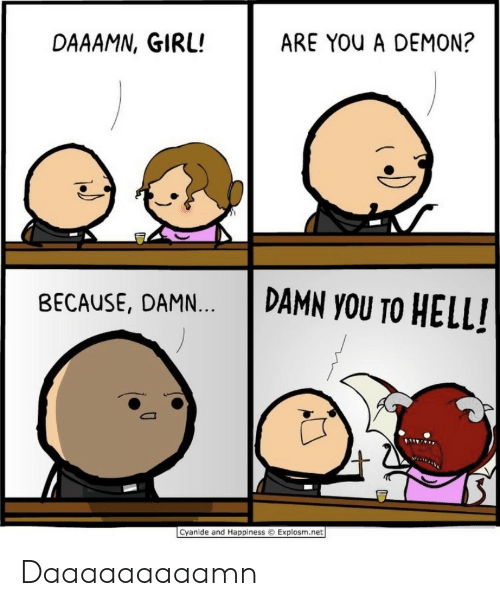 Explosm Net: ARE YOU A DEMON?  DAAAMN, GIRL!  DAMN YOU TO HELL!  BECAUSE, DAMN...  Cyanide and Happiness  Explosm.net Daaaaaaaaamn