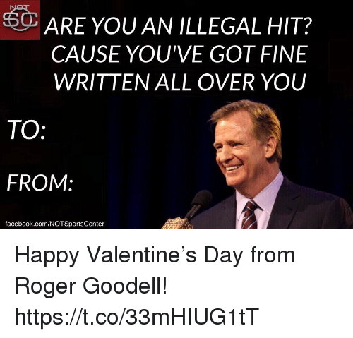 Goodell: ARE YOU AN ILLEGAL HIT?  CAUSE YOU'VE GOT FINE  WRITTEN ALL OVER YOU  TO  FROM:  facebook.com/NOTSportsCenter Happy Valentine's Day from Roger Goodell! https://t.co/33mHIUG1tT