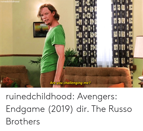 Russo: Are you challenging me? ruinedchildhood: Avengers: Endgame (2019) dir. The Russo Brothers