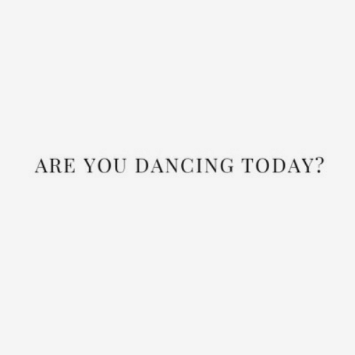 Dancing, Today, and You: ARE YOU DANCING TODAY?