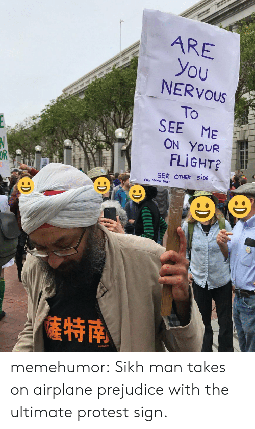 Protest Signs: ARE  you  NERVOUs  To  SEE ME  ON YoUR  FLIGHT  OR  SEE OTHER SIDE  特南 memehumor:  Sikh man takes on airplane prejudice with the ultimate protest sign.