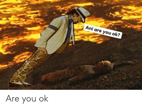 are you ok: Are you ok