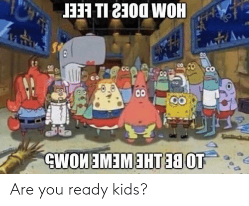 You Ready: Are you ready kids?