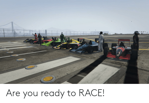 You Ready: Are you ready to RACE!