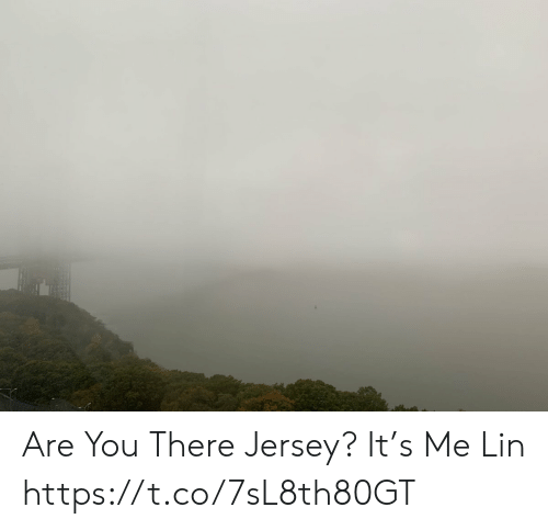 you there: Are You There Jersey? It's Me Lin https://t.co/7sL8th80GT