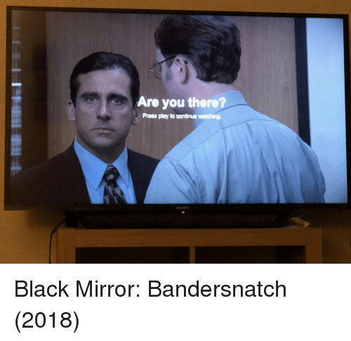 Sony, Black, and Mirror: Are you there?  Prees play to continue watching.  SONY Black Mirror: Bandersnatch (2018)
