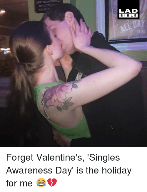 Dank, Bible, and Singles: ARE  YOUR  LAD  BIBLE  YATES Forget Valentine's, 'Singles Awareness Day' is the holiday for me 😂💔