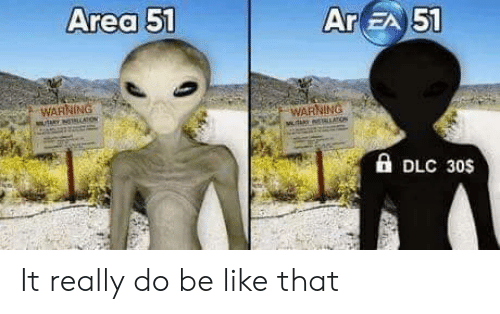 Be Like, Area 51, and Dlc: Area 51  Ar EA 51  WARNING  Y NOTNCATow  WARNING  A DLC 30s It really do be like that