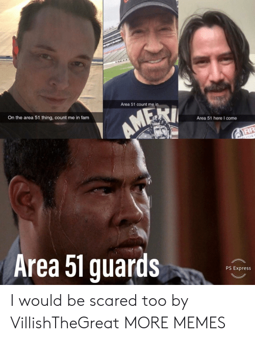 Dank, Fam, and Memes: Area 51 count me in  On the area 51 thing, count me in fam  AMEXI  Area 51 here I come  CYCLE  Area 51 guards  PS Express I would be scared too by VillishTheGreat MORE MEMES