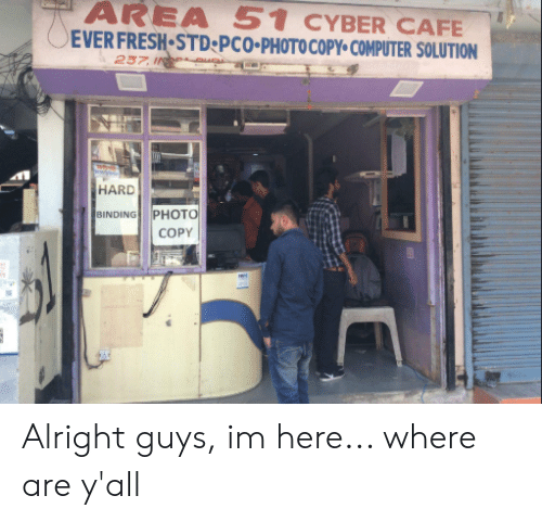 Fresh, Computer, and Alright: AREA 51 CYBER CAFE  EVER FRESH STD PCO-PHOTOCOPY COMPUTER SOLUTION  237 I  HARD  PHOTO  BINDING  COPY Alright guys, im here... where are y'all