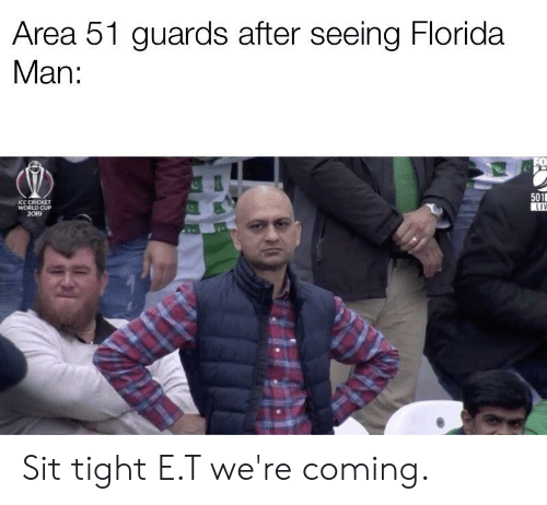 cricket world cup: Area 51 guards after seeing Florida  Man:  501  LIV  ICC CRICKET  WORLD CUP  2019 Sit tight E.T we're coming.