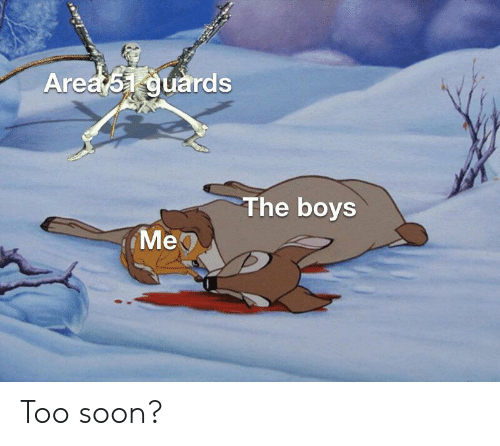 Guards: Area 51 guards  The boys  Мер Too soon?