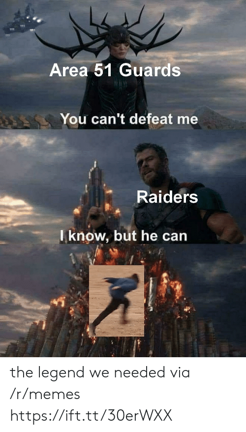 Guards: Area 51 Guards  You can't defeat me  Raiders  Iknow, but he can the legend we needed via /r/memes https://ift.tt/30erWXX