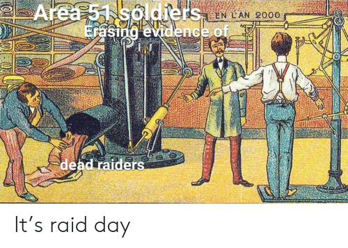 Raiders: Area 51 soldiers LAN 2000  Erasing evidence of.  dead raiders It's raid day