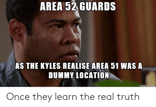 The Real, Truth, and Area 51: AREA 52 GUARDS  AS THE KYLES REALISE AREA 51 WAS A  DUMMY LOCATION  made on imaur Once they learn the real truth