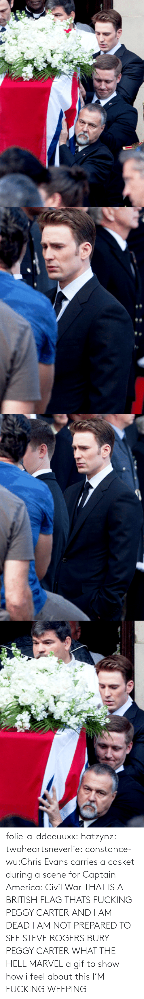 british flag: AREA folie-a-ddeeuuxx:  hatzynz:  twoheartsneverlie:  constance-wu:Chris Evans carries a casket during a scene for Captain America: Civil War THAT IS A BRITISH FLAG THATS FUCKING PEGGY CARTER AND I AM DEAD I AM NOT PREPARED TO SEE STEVE ROGERS BURY PEGGY CARTER WHAT THE HELL MARVEL  a gif to show how i feel about this  I'M FUCKING WEEPING