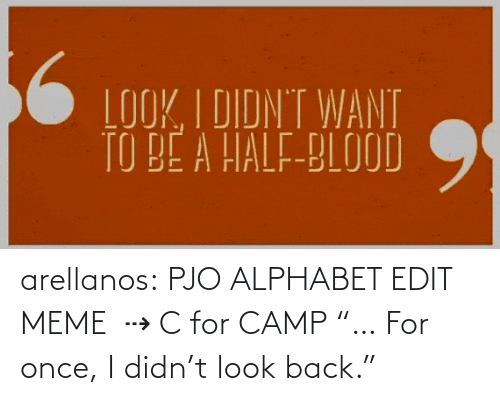 "small: arellanos:    PJO ALPHABET EDIT MEME   ⇢ C for CAMP    ""… For once, I didn't look back."""