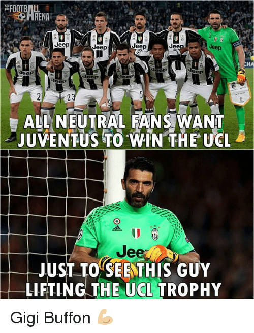 Jees: ARENA  Jeep  Jeep  Jee  Jeep  ueep  Jeep  Jeep  ALL NEUTRAL FANS WANT  AJUVENTUS TO WIN THE UCL  Jee  JUST TO SEE THIS GUY  LIFTING THE UCL TROPHY Gigi Buffon 💪🏼