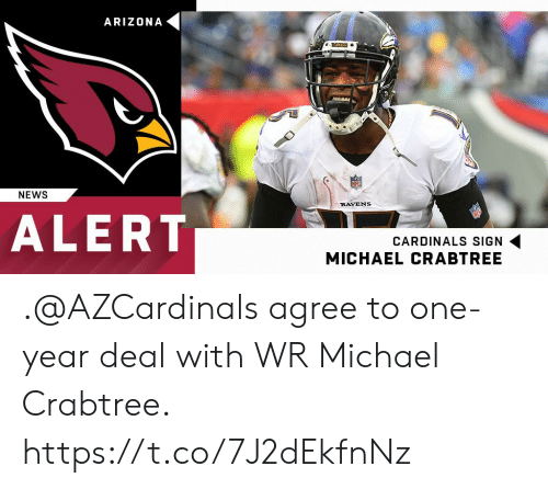 Arizona: ARIZONA  8AENS  MeAM  NEWS  RAVENS  ALERT  CARDINALS SIGN  MICHAEL CRABTREE .@AZCardinals agree to one-year deal with WR Michael Crabtree. https://t.co/7J2dEkfnNz