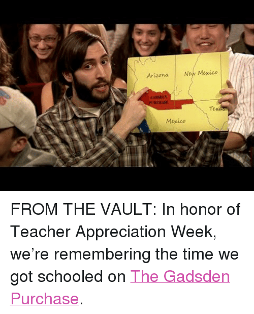 """the vault: Arizona New Mexico  GADSDEN  Mexico <p>FROM THE VAULT: In honor of Teacher Appreciation Week, we&rsquo;re remembering the time we got schooled on <a href=""""https://www.youtube.com/watch?v=gn2FzuPyFlY"""" target=""""_blank"""">The Gadsden Purchase</a>.</p>"""