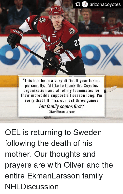 """Family, Memes, and Sorry: arizonacoyotes  Baki  """"This has been a very difficult year for me  personally. I'd like to thank the Coyotes  organization and all of my teammates for  their incredible support all season long. I'm  sorry that I'll miss our last three games  but family comes first.""""  -Oliver Ekman-Larsson OEL is returning to Sweden following the death of his mother. Our thoughts and prayers are with Oliver and the entire EkmanLarsson family NHLDiscussion"""