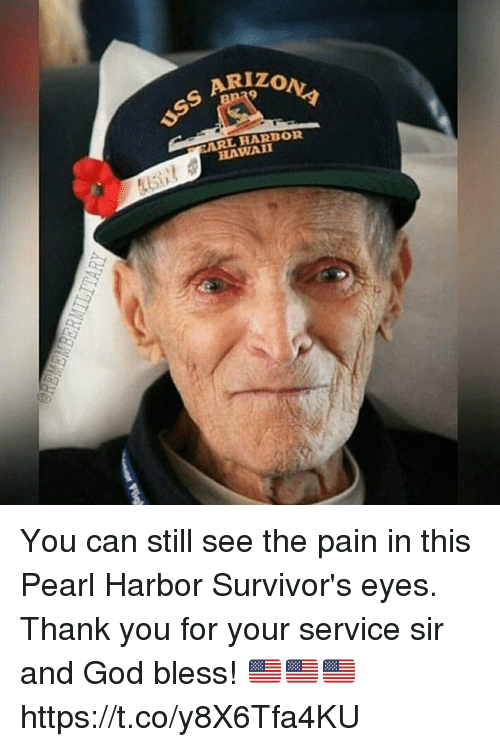 God, Memes, and Thank You: ARL HARBOR  HAWAII You can still see the pain in this Pearl Harbor Survivor's eyes. Thank you for your service sir and God bless! 🇺🇸🇺🇸🇺🇸 https://t.co/y8X6Tfa4KU