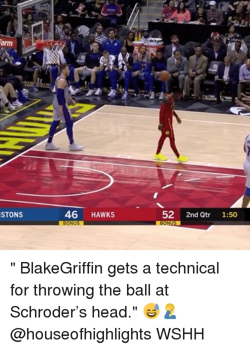 "Head, Memes, and Wshh: arm  STONS  46 HAWKS  52 2nd Qtr 1:50  BONUS "" BlakeGriffin gets a technical for throwing the ball at Schroder's head."" 😅🤦‍♂️ @houseofhighlights WSHH"