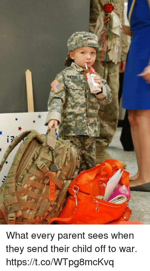 Memes, Army, and 🤖: ARMY  PARKER What every parent sees when they send their child off to war. https://t.co/WTpg8mcKvq