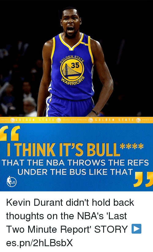 The Ref: ARRIO  THINK IT'S BULL****  THAT THE NBA THROWS THE REFS  UNDER THE BUS LIKE THAT Kevin Durant didn't hold back thoughts on the NBA's 'Last Two Minute Report'  STORY ▶️ es.pn/2hLBsbX
