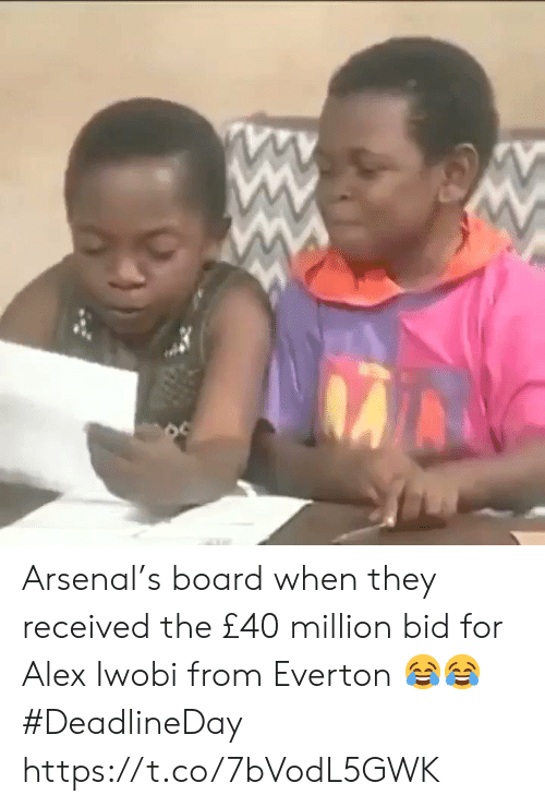 Arsenal, Everton, and Board: Arsenal's board when they received the £40 million bid for Alex Iwobi from Everton 😂😂 #DeadlineDay https://t.co/7bVodL5GWK
