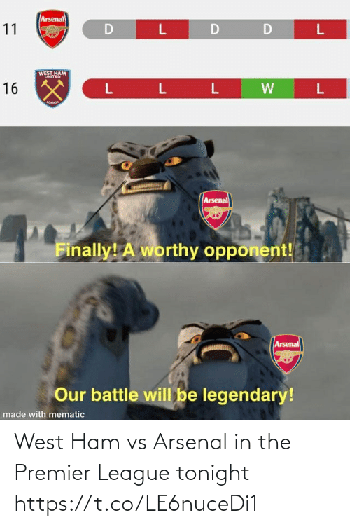Arsenal, Memes, and Premier League: Arsenal  11  D  D  WEST HAM  UNITED  16 X  L L L  LONoon  Arsenal  Finally! A worthy opponent!  Arsenal  Our battle will be legendary!  made with mematic West Ham vs Arsenal in the Premier League tonight https://t.co/LE6nuceDi1