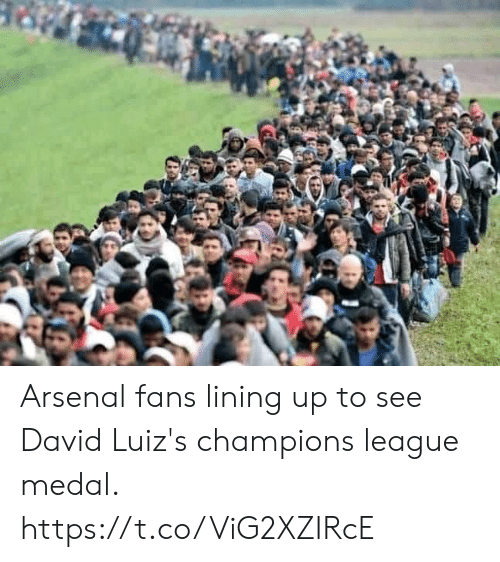 Arsenal, Champions League, and League: Arsenal fans lining up to see David Luiz's champions league medal. https://t.co/ViG2XZIRcE