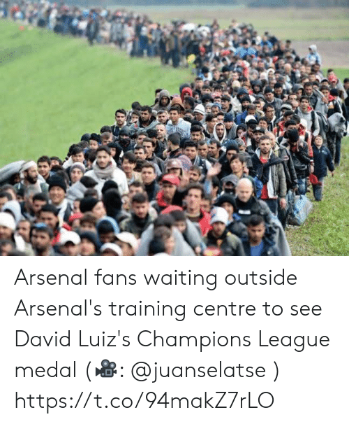 Arsenal Fans: Arsenal fans waiting outside Arsenal's training centre to see David Luiz's Champions League medal (🎥: @juanselatse ) https://t.co/94makZ7rLO