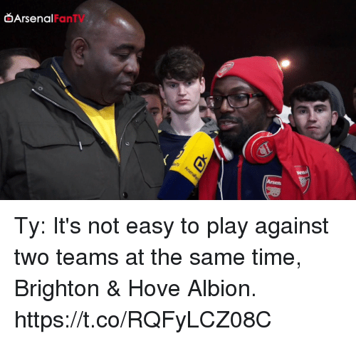 Brighton: Arsenal  FanTV  Arsen Ty: It's not easy to play against two teams at the same time, Brighton & Hove Albion. https://t.co/RQFyLCZ08C