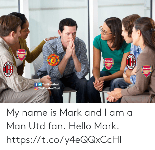 I Am A: Arsenal  MAN  ACM  Arsenal  ACM  UNITE  1899  Arsenal  1899  fy TrollFootball  O TheFootbalITroll My name is Mark and I am a Man Utd fan.  Hello Mark. https://t.co/y4eQQxCcHl