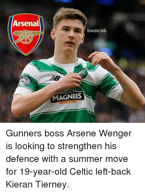 Memes, Arsenal Transfer, and 🤖: Arsenal  Transfer talk  MAGNERS Gunners boss Arsene Wenger is looking to strengthen his defence with a summer move for 19-year-old Celtic left-back Kieran Tierney.