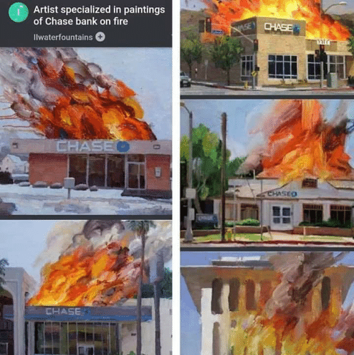 Artist Specialized in Paintings Chase Bank on Fire Ilwaterfountains