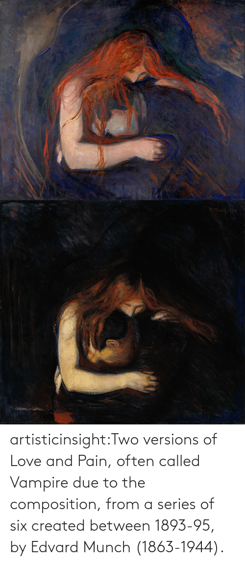 Pain: artisticinsight:Two versions of Love and Pain, often called Vampire due to the composition, from a series of six created between 1893-95, by Edvard Munch (1863-1944).