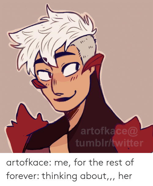 Tumblr, Twitter, and Blog: artofkace@  tumblr/twitter artofkace:  me, for the rest of forever: thinking about,,, her