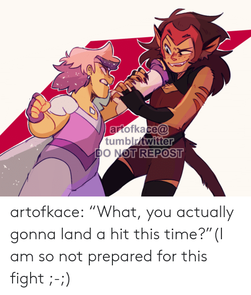 "Tumblr, Blog, and Time: artofkace@  tumblritwitter  DO NOT REPOST artofkace:    ""What, you actually gonna land a hit this time?""(I am so not prepared for this fight ;-;)"